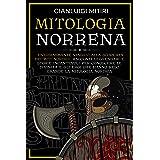 MITOLOGIA NORRENA: Entusiasmante viaggio alla scoperta dei miti nordici. Racconti leggendari e storie incantevoli per conosce