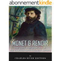 Monet & Renoir: The Lives and Legacies of the Famous Impressionist Artists (English Edition)