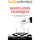 Manipulation Techniques: Learn How to Influence People with NLP, Persuasion, Mind Control and Dark Psychology