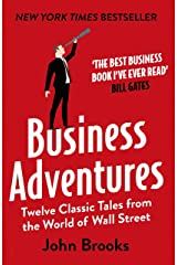 Business Adventures: Twelve Classic Tales from the World of Wall Street: The New York Times bestseller Bill Gates calls 'the best business book I've ever read' (English Edition) Versión Kindle