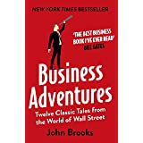 Business Adventures: Twelve Classic Tales from the World of Wall Street: The New York Times bestseller Bill Gates calls 'the