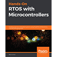 Hands-On RTOS with Microcontrollers: Building real-time embedded systems using FreeRTOS, STM32 MCUs, and SEGGER debug…
