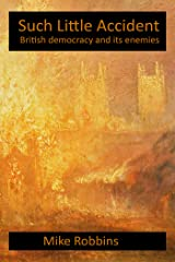 Such Little Accident: British Democracy and Its Enemies Kindle Edition
