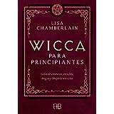 Wicca para principiantes: guía de creencias, rituales, magia y brujeria wiccana: Guía de creencias, rituales, magia y brujerí