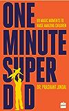 One-Minute Super Dad: 99 Magic Moments to Raise Amazing Children
