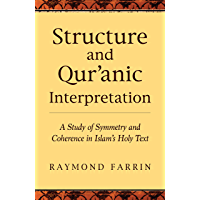 Structure and Qur'anic Interpretation: A Study of Symmetry and Coherence in Islam's Holy Text (Islamic Encounter Series…