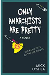 Only Anarchists are Pretty: The Early Days of the Sex Pistols Kindle Edition