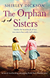The Orphan Sisters: An utterly heartbreaking and gripping World War 2 historical novel (English Edition)