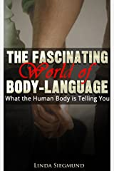 BODY-LANGUAGE - The Fascinating World of Body Language: What The Human Body Is Telling You (Body Language Secrets) Kindle Edition