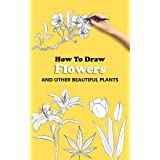 how to draw Flowers: Plants drawing tutorials with this book will learning how to draw flowers,how to draw Plants, how to dra