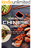 Home-Inspired Chinese Cookbook: Chinese Recipes That Will Excite Your Taste Buds!