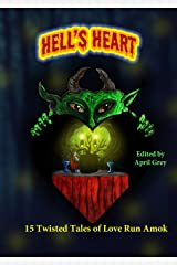 Hell's Heart: 15 Twisted Tales of Love Run Amok (Hell's Series Book 5) Kindle Edition