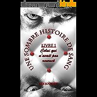 Une Sombre Histoire de Sang - Livre 1 : Celui qui n'avait pas renoncé