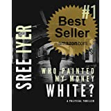 Sree Iyer Who painted my money white: When greed drives everything else and everything has a price (Money Trilogy Book 1) (En
