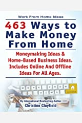 Work From Home. 463 Ways To Make Money From Home. Work From Home Ideas. Moneymaking Ideas & Home Based Business Ideas Online And Offline Ideas For All Ages. Kindle Edition