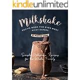 Milkshake Recipe Book for Even Most Picky Eaters: Simple Milkshake Recipes for the Whole Family