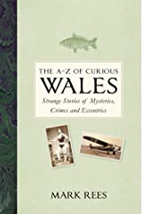 The A-Z of Curious Wales: Strange Stories of Mysteries, Crimes and Eccentrics Kindle Edition
