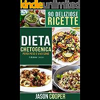 Dieta Chetogenica: Guida completa per mangiare sano, perdere peso e vivere meglio. 90 deliziose ricette. Inizia il tuo…