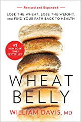 Wheat Belly (Revised and Expanded Edition): Lose the Wheat, Lose the Weight, and Find Your Path Back to Health (English Edition) Formato Kindle