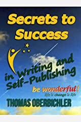 Secrets to Success in Writing and Self-Publishing: How to Have Lasting and Sustainable Success as an Author and Writer (Applied NLP for Authors and Writers) (English Edition) Kindle Ausgabe