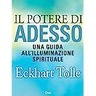 Il potere di Adesso: Una guida all'illuminazione spirituale (Italian Edition)