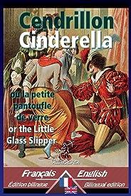 Cendrillon - Cinderella: Bilingue avec le texte parallèle - Bilingual parallel text: French - English / Français - Anglais