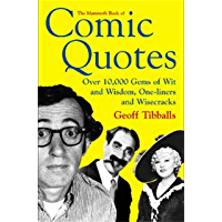 The Mammoth Book of Comic Quotes: Over 10000 Gems of Wit and Wisdom, One-liners and Wisecracks (Mammoth Books 454…