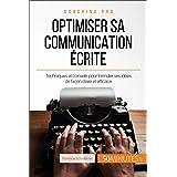 Optimiser sa communication écrite: Techniques et conseils pour formuler ses idées de façon claire et efficace (Coaching pro t