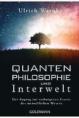 Quantenphilosophie und Interwelt: Der Zugang zur verborgenen Essenz des menschlichen Wesens Taschenbuch