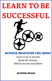 Learn to be successful : Achieve whatever you want