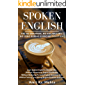 SPOKEN ENGLISH: Learn Spoken English In Record Time Without Learning English Grammar, Without Memorizing English…