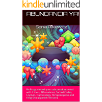 ABUNDANCIA YA!: Re-Programmed your subconscious mind with 7 tools, Affirmations, Sacred Codes, Crystals, Numerology, Ho…