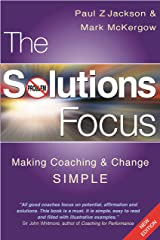 The Solutions Focus: Making Coaching and Change SIMPLE Kindle Edition