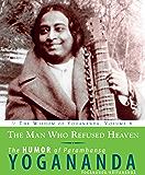 The Man Who Refused Heaven: The Humor of Paramhansa Yogananda (The Wisdom of Yogananda Book 8)
