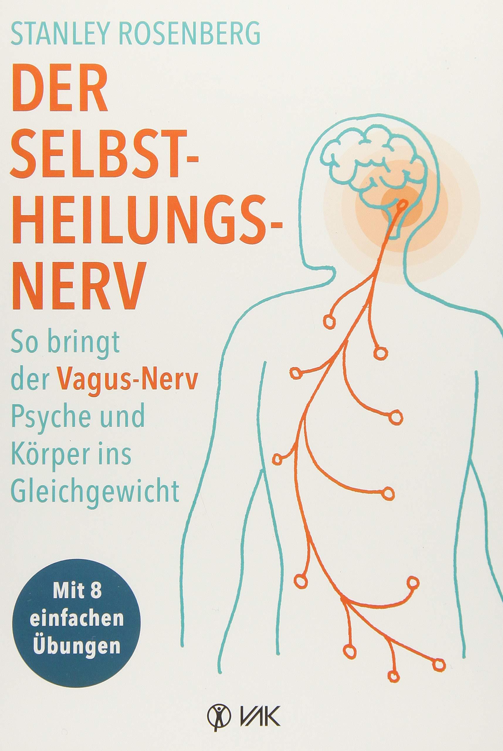 Der Selbstheilungsnerv: So bringt der Vagus-Nerv Psyche und Körper ins Gleichgewicht – Mit 8 einfachen Übungen. Hilft bei Migräne, Verdauungsbeschwerden, Tinnitus, Ängsten und Depressionen.