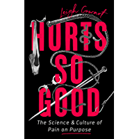 Hurts So Good: The Science and Culture of Pain on Purpose (English Edition)