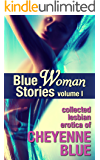 Blue Woman Stories Volume 1: Collected lesbian erotica of Cheyenne Blue (English Edition)