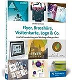 Flyer, Broschüre, Visitenkarte, Logo & Co.: Werbemittel und Printprodukte selbst gestalten – inkl. Plakat, Postkarte und Geschäftsausstattung