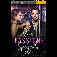 Una passione spezzata (Italian Edition)