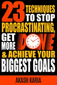 Ready, Set...PROCRASTINATE! 23 Techniques to Stop Procrastinating, Get More Done & Achieve Your Biggest Goals