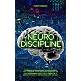 NEURO-DISCIPLINE: Techniques de Biohacking et de Neuroscience pour augmenter votre discipline, construire des habitudes posit