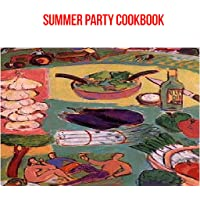 Summer Party Cooking Recipes : 73 Pages of Delicious Recipes To Serve Your Guests