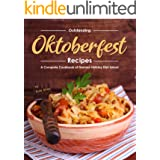 Outstanding Oktoberfest Recipes: A Complete Cookbook of German Holiday Dish Ideas!