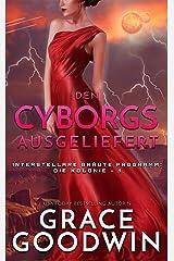 Den Cyborgs ausgeliefert (Interstellare Bräute® Programm: Die Kolonie 1) Kindle Ausgabe