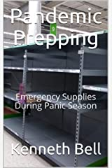 Pandemic Prepping: Emergency Supplies During Panic Season Kindle Edition