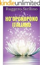Ho'oponopono Italiano: Tecniche ed esercizi pratici per ripulire la tua mente e realizzare i tuoi desideri con una meravigliosa e unica meditazione di risveglio consapevole