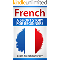 French A Short Story For Beginners: Learn French Naturally (French Edition)