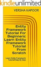 Entity Framework Tutorial For Beginners: Learn Entity Framework Tutorial From Scratch: Learn Entity Framework Tutorial Step By Step (English Edition)