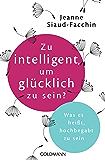 Zu intelligent, um glücklich zu sein?: Was es heißt, hochbegabt zu sein