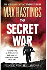 The Secret War: Spies, Codes and Guerrillas 1939–1945 Kindle Edition